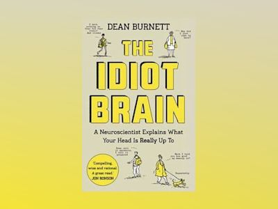 Idiot brain - a neuroscientist explains what your head is really up to av Dean Burnett