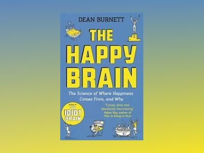 The Happy Brain av Dean Burnett