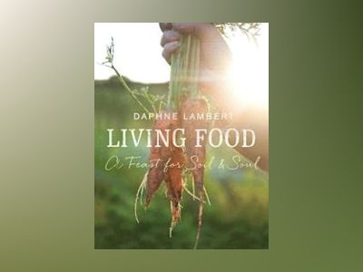 Living food - a feast for soil and soul av Daphne Lambert