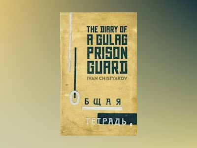 The Diary of a Gulag Prison Guard av Ivan Chistyakov