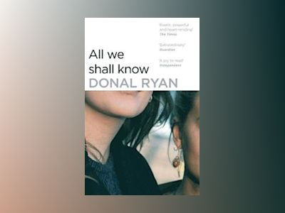 All We Shall Know av Donal Ryan
