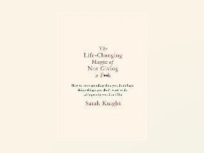 The Life-Changing Magic of Not Giving a F**k av Sarah Knight