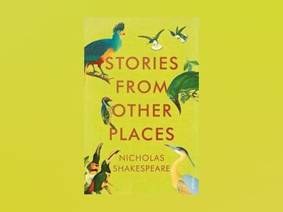Stories from Other Places av Nicholas Shakespeare