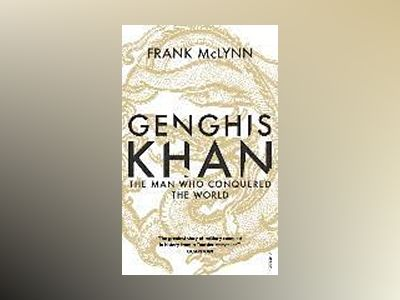 Genghis khan - the man who conquered the world av Frank Mclynn