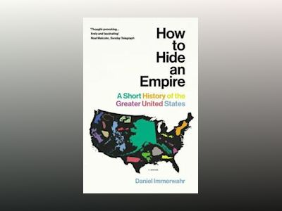 How to hide an empire - a short history of the greater united states av Daniel Immerwahr
