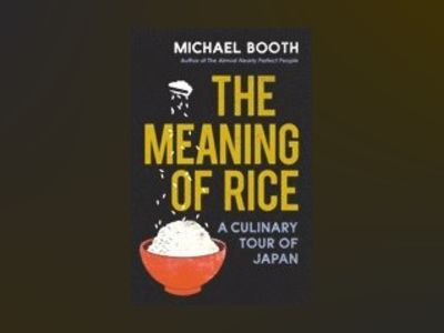 The Meaning of Rice av Michael Booth
