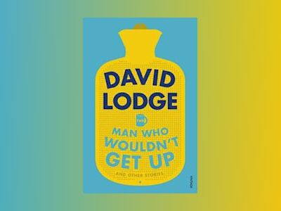 The Man Who Wouldn't Get Up and Other Stories av David Lodge