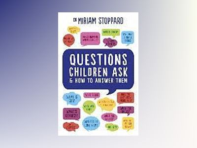 Questions children ask and how to answer them av Miriam Stoppard