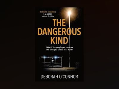 Dangerous kind - the thriller that will make you second-guess everyone you av Deborah Oconnor