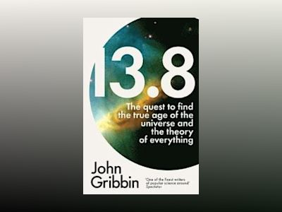 13.8 - the quest to find the true age of the universe and the theory of eve av John Gribbin