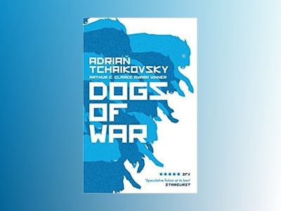 Dogs of War av Adrian Tchaikovsky