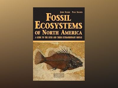 Fossil ecosystems of north america - a guide to the sites and their extraor av Paul Selden