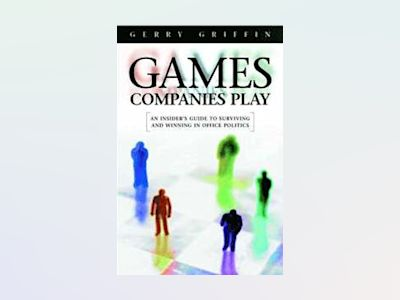 Games Companies Play: An Insider's Guide to Surviving Politics av Gerry Griffin