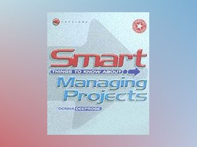Smart Things to Know About, Managing Projects, av Donna Deeprose