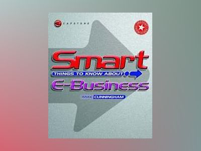 Smart Things to Know About, E-Business av Michael J. Cunningham