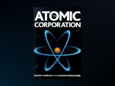 The Atomic Corporation: Rational Proposals for Uncertain Times av Roger Camrass