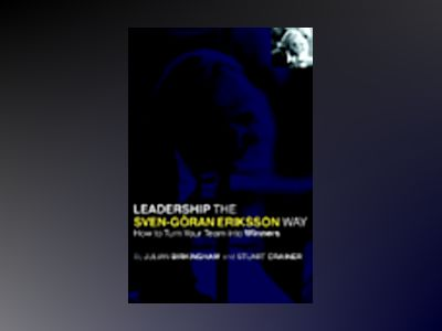 Leadership the Sven-Göran Eriksson Way: How to Turn Your Team into Winners av Julian Birkinshaw