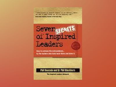 Seven Secrets of Inspired Leaders: How to achieve the extraordinary...by th av Phil Dourado