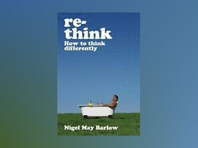Re-think - how to think differently av Nigel May Barlow