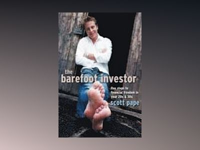The Barefoot Investor: Five Steps to Financial Freedom in Your 20s and 30s av Scott Pape