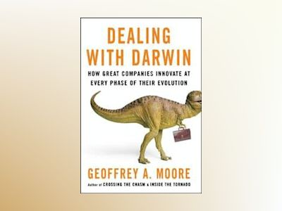 Dealing with darwin - how all businesses can, and must, innovate forever av Geoff Moore