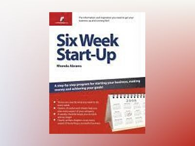Six week start up - a step-by-step programme for starting your business, ma av Rhonda Abrams