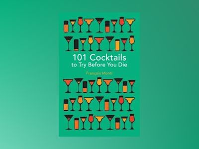 101 cocktails to try before you die av Francois Monti