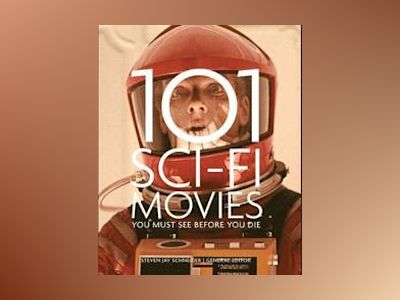 101 Sci-Fi Movies You Must See Before You Die av Steven Jay Schneider
