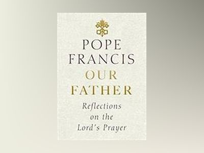 Our Father: Reflections on the Lord's Prayer av Pope Francis