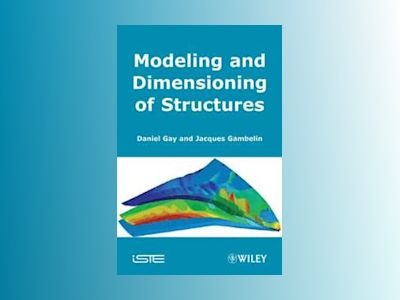 Modeling and Dimensioning of Structures: An Introduction av Daniel Gay