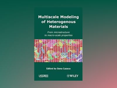 Multiscale Modeling of Heterogenous Materials: From Microstructure to Macro av Oana Cazacu