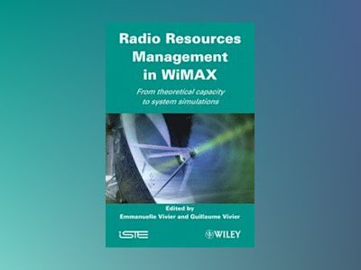 Radio Resources Management in WiMAX: From Theoretical Capacity to System Si av Guillaume Vivier