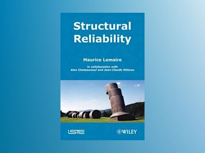 Structural Reliability av Maurice Lemaire