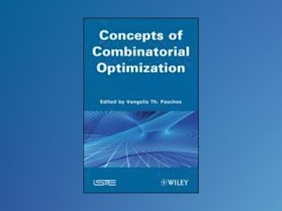 Concepts of Combinatorial Optimization av Vangelis T. Paschos