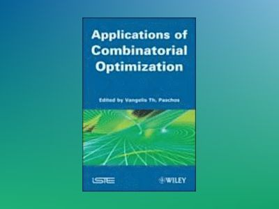 Applications of Combinatorial Optimization av Vangelis T. Paschos