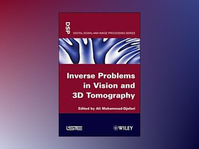 Inverse Problems in Vision and 3D Tomography av A. Mohamad-Djafari