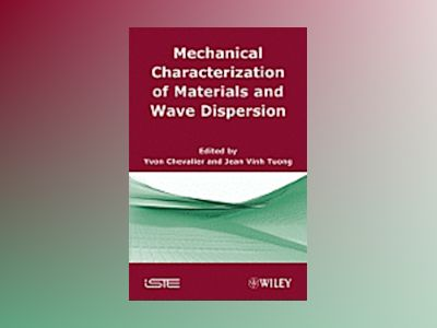 Mechanical Characterization of Materials and Wave Dispersion, Volume 2 av Yvon Chevalier