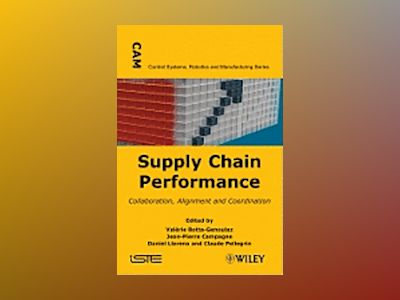 Supply Chain Performance: Collaboration, Alignment, and Coordination av Valérie Botta-Genoulaz
