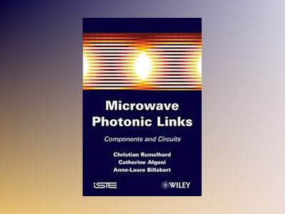 Microwaves Photonic Links: Components and Circuits av Catherine Algani