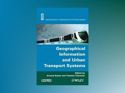 Geographical Information and Urban Transport Systems av A. Banos