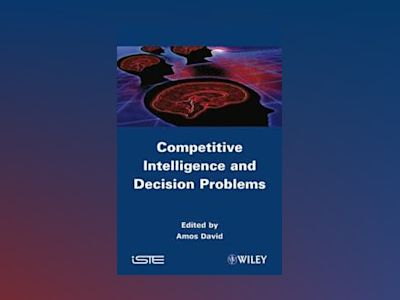 Competitive Intelligence and Decision Problems av D. Amos