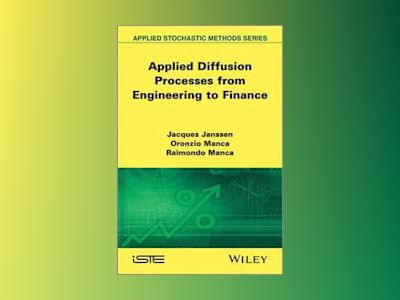 Applied Diffusion Processes from Engineering to Finance av Jacques Janssen