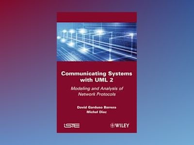 Communicating Systems with UML 2: Modeling and Analysis of Network Protocol av D. Garduno Barrera