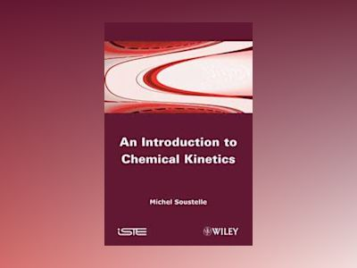 An Introduction to Chemical Kinetics av Michel Soustelle