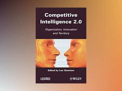 Competitive Inteligence 2.0: Organization, Innovation, Territory av L. Quoniam
