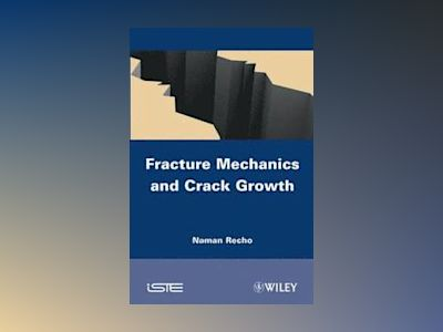 Fracture Mechanics and Crack Growth av N. Recho