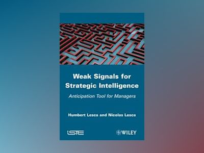 Weak Signals for Strategic Intelligence: Anticipation Tool for Managers av Humbert Lesca