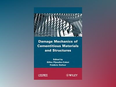 Damage Mechanics of Cementitious Materials and Structures av Gilles Pijaudier-Cabot