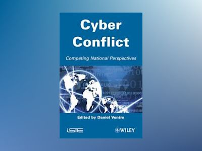 Cyber Conflict: Competing National Perspectives av D. Ventre