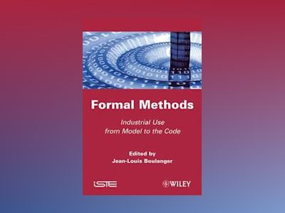 Formal Method: Industrial Used from Model to the Code av Jean-Louis Boulanger